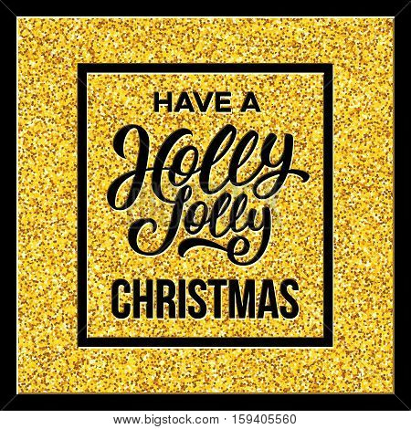 Have a Holly Jolly Christmas typographic text in black frame on golden confetti texture. Vector illustration for Xmas with season greetings.