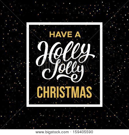 Have a Holly Jolly Christmas phrase in frame on black background with yellow glitters. Vector illustration for Xmas with season greetings.