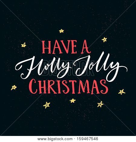 Have a holly jolly Christmas. Greeting card template with typography and hand drawn stars at dark background.