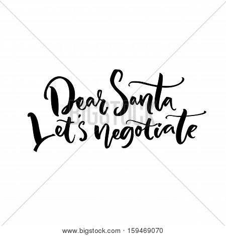 Dear Santa, let's negotiate. Funny calligraphy phrase for Christmas cards, posters, letters to Santa Claus. Black vector lettering
