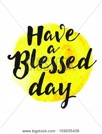Have a Blessed Day Typographic Design Motivational Christian Art Poster