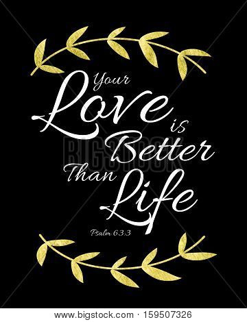 Your Love is Better than Life Bible Verse Art typography Design Printable Psalms White and Gold on Black Background