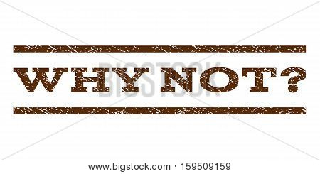 Why Not Question watermark stamp. Text tag between horizontal parallel lines with grunge design style. Rubber seal brown stamp with scratched texture. Vector ink imprint on a white background.
