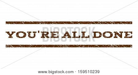 You'Re All Done watermark stamp. Text caption between horizontal parallel lines with grunge design style. Rubber seal brown stamp with dirty texture. Vector ink imprint on a white background.