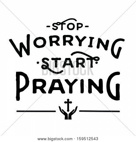 Stop Worrying Start Praying Christian Typographic Design Poster