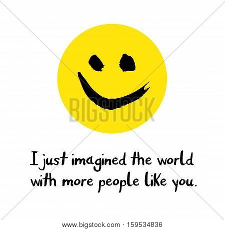 I just imagined the world with more people like you inspiring happiness card printable