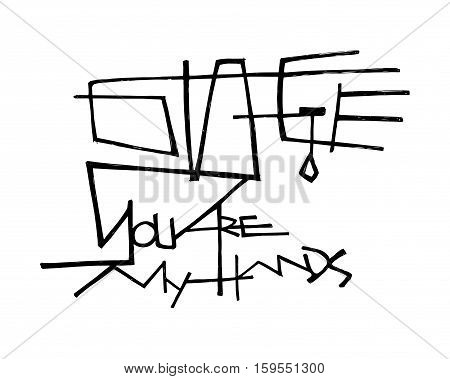 Hand drawn vector illustration or drawing of Jesus Christ hand and the phrase: You are my hands