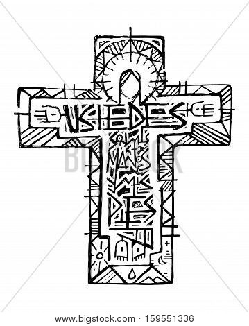 Hand drawn vector illustration or drawing of Jesus Christ at the Cross and the phrase in spanish: Ustedes son mis manos y mis pies wich means: You are my hands and feet