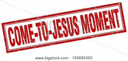 come-to-jesus moment. square. stamp. grunge. vintage. sign. Isolated