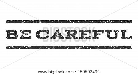 Be Careful watermark stamp. Text caption between horizontal parallel lines with grunge design style. Rubber seal gray stamp with dust texture. Vector ink imprint on a white background.