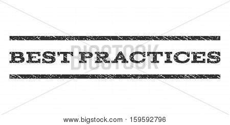 Best Practices watermark stamp. Text tag between horizontal parallel lines with grunge design style. Rubber seal gray stamp with dust texture. Vector ink imprint on a white background.