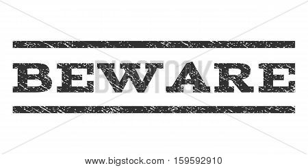 Beware watermark stamp. Text caption between horizontal parallel lines with grunge design style. Rubber seal gray stamp with dirty texture. Vector ink imprint on a white background.