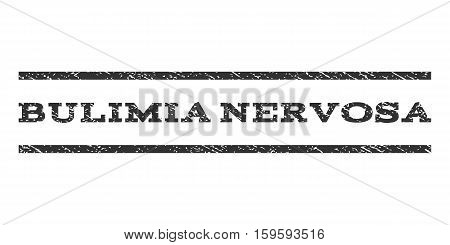Bulimia Nervosa watermark stamp. Text caption between horizontal parallel lines with grunge design style. Rubber seal gray stamp with dirty texture. Vector ink imprint on a white background.