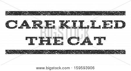 Care Killed The Cat watermark stamp. Text tag between horizontal parallel lines with grunge design style. Rubber seal gray stamp with unclean texture. Vector ink imprint on a white background.