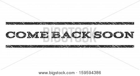 Come Back Soon watermark stamp. Text caption between horizontal parallel lines with grunge design style. Rubber seal gray stamp with unclean texture. Vector ink imprint on a white background.
