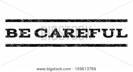 Be Careful watermark stamp. Text caption between horizontal parallel lines with grunge design style. Rubber seal black stamp with unclean texture. Vector ink imprint on a white background.