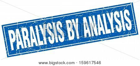 paralysis by analysis. square. stamp. grunge. vintage. sign. Isolated