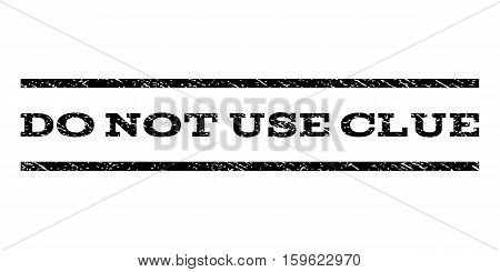 Do Not Use Clue watermark stamp. Text tag between horizontal parallel lines with grunge design style. Rubber seal black stamp with dust texture. Vector ink imprint on a white background.