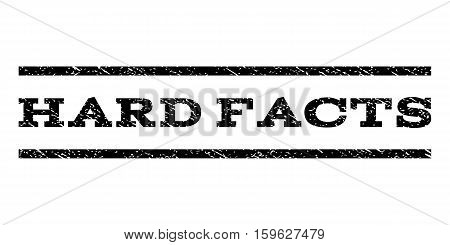 Hard Facts watermark stamp. Text tag between horizontal parallel lines with grunge design style. Rubber seal black stamp with scratched texture. Vector ink imprint on a white background.