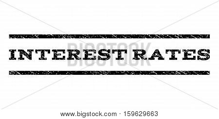 Interest Rates watermark stamp. Text caption between horizontal parallel lines with grunge design style. Rubber seal black stamp with scratched texture. Vector ink imprint on a white background.