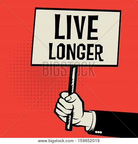 Poster in hand business concept with text Live Longer vector illustration