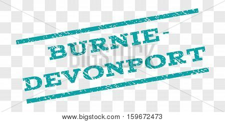 Burnie-Devonport watermark stamp. Text caption between parallel lines with grunge design style. Rubber seal stamp with dust texture. Vector cyan color ink imprint on a chess transparent background.
