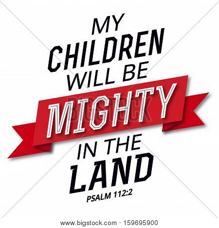 My Children will be Mighty in the Land Bible Verse Art Psalms Design