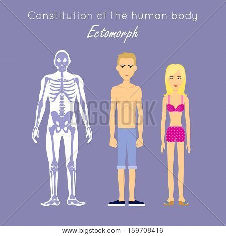 Constitution of human body. Ectomorph. Ectomorphic type characterized as linear thin usually tall fragile lightly muscled, flat chested and delicate. Person desire isolation, solitude and concealment.