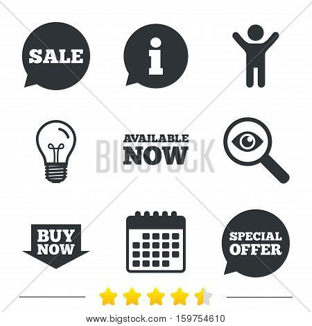 Sale icons. Special offer speech bubbles symbols. Buy now arrow shopping signs. Available now. Information, light bulb and calendar icons. Investigate magnifier. Vector