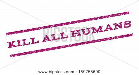 Kill All Humans watermark stamp. Text tag between parallel lines with grunge design style. Rubber seal stamp with unclean texture. Vector purple color ink imprint on a white background.
