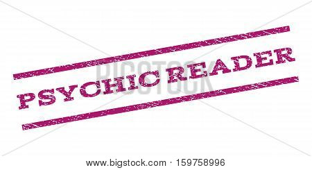 Psychic Reader watermark stamp. Text caption between parallel lines with grunge design style. Rubber seal stamp with scratched texture. Vector purple color ink imprint on a white background.
