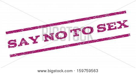 Say No To Sex watermark stamp. Text tag between parallel lines with grunge design style. Rubber seal stamp with dust texture. Vector purple color ink imprint on a white background.