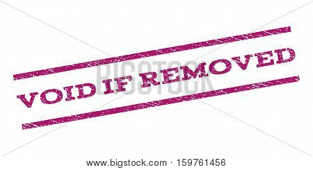 Void If Removed watermark stamp. Text caption between parallel lines with grunge design style. Rubber seal stamp with dirty texture. Vector purple color ink imprint on a white background.