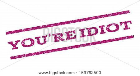 You'Re Idiot watermark stamp. Text tag between parallel lines with grunge design style. Rubber seal stamp with dust texture. Vector purple color ink imprint on a white background.
