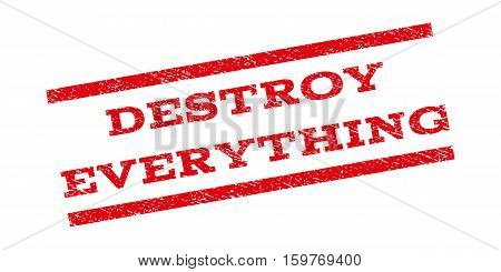 Destroy Everything watermark stamp. Text tag between parallel lines with grunge design style. Rubber seal stamp with dust texture. Vector red color ink imprint on a white background.