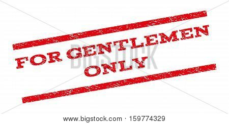 For Gentlemen Only watermark stamp. Text caption between parallel lines with grunge design style. Rubber seal stamp with dust texture. Vector red color ink imprint on a white background.