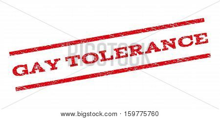 Gay Tolerance watermark stamp. Text tag between parallel lines with grunge design style. Rubber seal stamp with dust texture. Vector red color ink imprint on a white background.