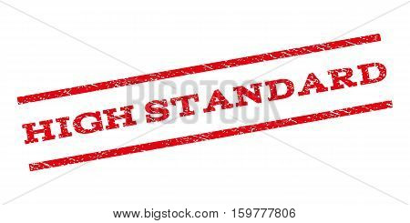 High Standard watermark stamp. Text tag between parallel lines with grunge design style. Rubber seal stamp with scratched texture. Vector red color ink imprint on a white background.