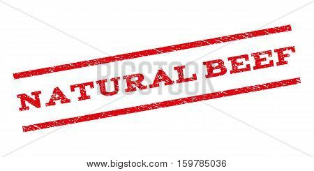 Natural Beef watermark stamp. Text caption between parallel lines with grunge design style. Rubber seal stamp with scratched texture. Vector red color ink imprint on a white background.