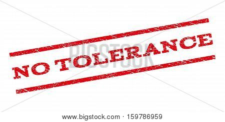 No Tolerance watermark stamp. Text caption between parallel lines with grunge design style. Rubber seal stamp with dust texture. Vector red color ink imprint on a white background.