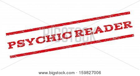 Psychic Reader watermark stamp. Text tag between parallel lines with grunge design style. Rubber seal stamp with unclean texture. Vector red color ink imprint on a white background.