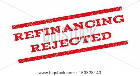 Refinancing Rejected watermark stamp. Text caption between parallel lines with grunge design style. Rubber seal stamp with dirty texture. Vector red color ink imprint on a white background.
