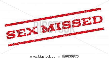 Sex Missed watermark stamp. Text caption between parallel lines with grunge design style. Rubber seal stamp with scratched texture. Vector red color ink imprint on a white background.
