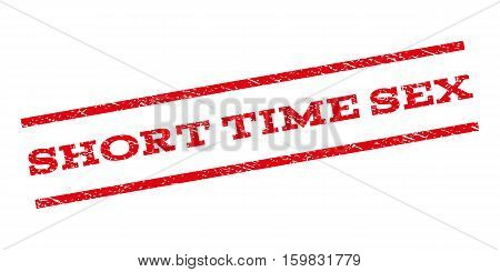 Short Time Sex watermark stamp. Text caption between parallel lines with grunge design style. Rubber seal stamp with unclean texture. Vector red color ink imprint on a white background.