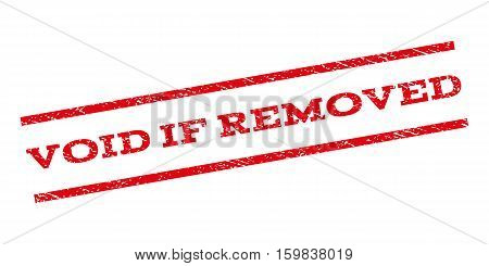 Void If Removed watermark stamp. Text caption between parallel lines with grunge design style. Rubber seal stamp with unclean texture. Vector red color ink imprint on a white background.
