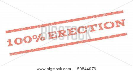 100 Percent Erection watermark stamp. Text caption between parallel lines with grunge design style. Rubber seal stamp with scratched texture. Vector salmon color ink imprint on a white background.