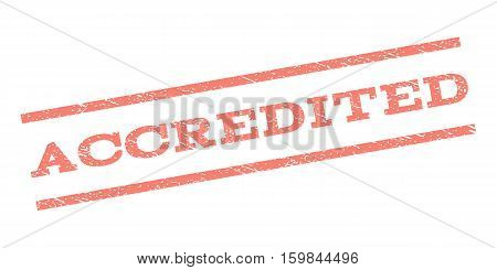 Accredited watermark stamp. Text caption between parallel lines with grunge design style. Rubber seal stamp with scratched texture. Vector salmon color ink imprint on a white background.