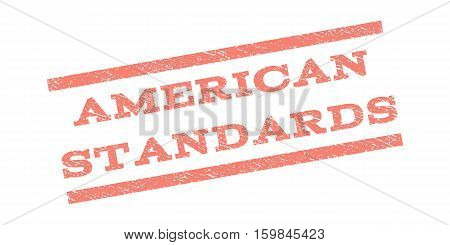 American Standards watermark stamp. Text caption between parallel lines with grunge design style. Rubber seal stamp with unclean texture. Vector salmon color ink imprint on a white background.