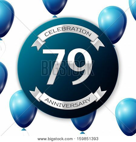 Silver number seventy nine years anniversary celebration on blue circle paper banner with silver ribbon. Realistic blue balloons with ribbon on white background. Vector illustration.