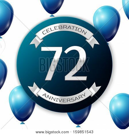 Silver number seventy two years anniversary celebration on blue circle paper banner with silver ribbon. Realistic blue balloons with ribbon on white background. Vector illustration.